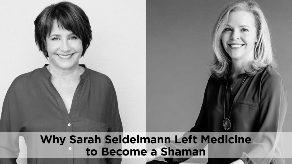 Why Sarah Seidelmann Left Medicine to Become a Shaman