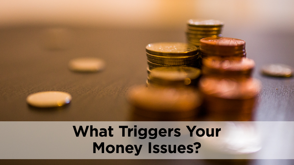 What Triggers Your Money Issues?