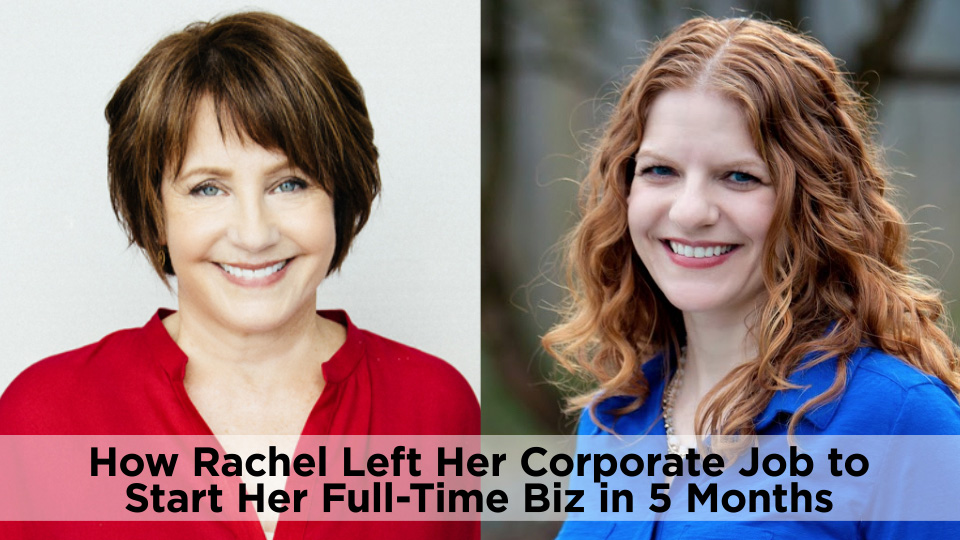 How Rachel Left Her Corporate Job To Start Her Full-Time Biz in 5 Months