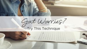Got worries? Try this technique.