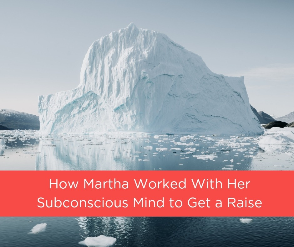 How Martha worked with her subconscious mind to get a raise